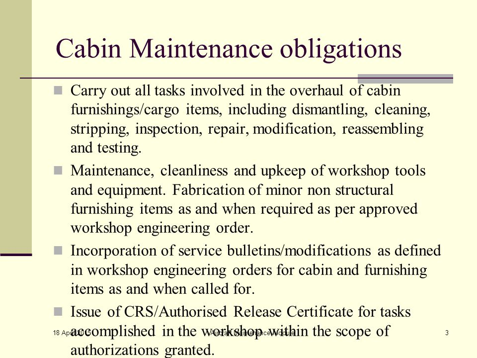 Cabin Maintenance obligations Carry out all tasks involved in the overhaul of cabin furnishings/cargo items, including dismantling, cleaning, strippin