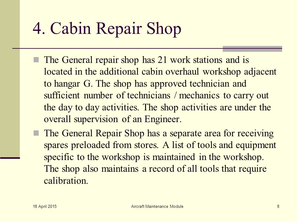 4. Cabin Repair Shop The General repair shop has 21 work stations and is located in the additional cabin overhaul workshop adjacent to hangar G. The s