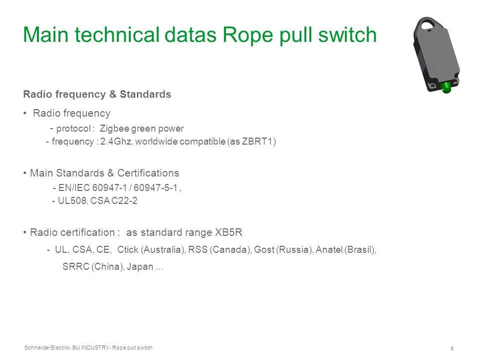 Schneider Electric 8 - BU INDUSTRY- Rope pull switch Main technical datas Rope pull switch Radio frequency & Standards Radio frequency - protocol : Zi