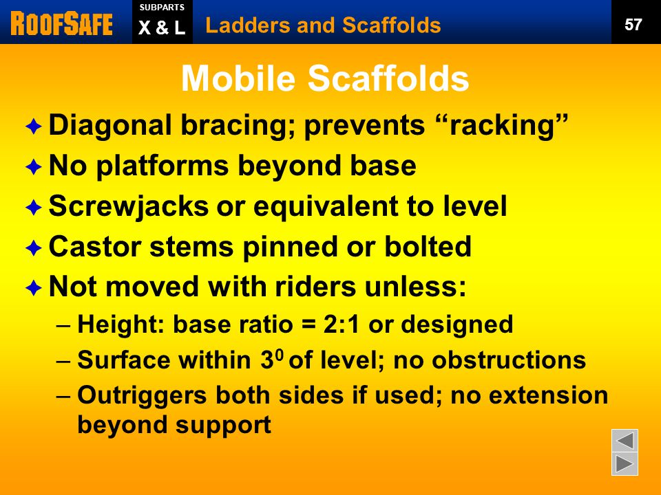 Ladders and Scaffolds SUBPARTS 56 Horizontal and diagonal bracing required to prevent racking .