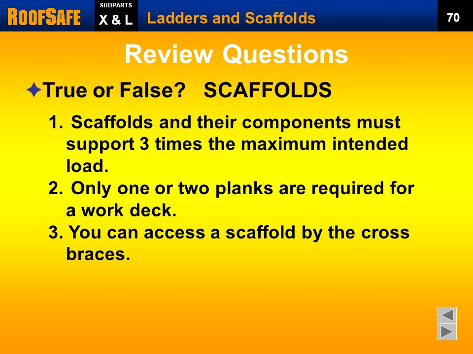 Review Questions Ladders and Scaffolds X & L SUBPARTS 69  True or False.