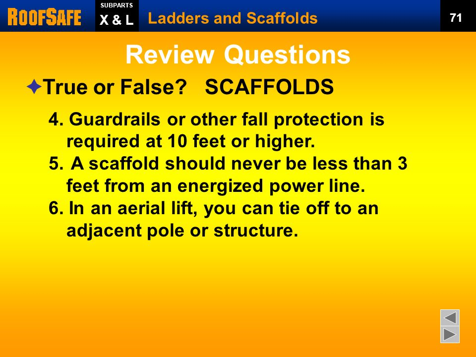 Review Questions Ladders and Scaffolds X & L SUBPARTS 70  True or False.