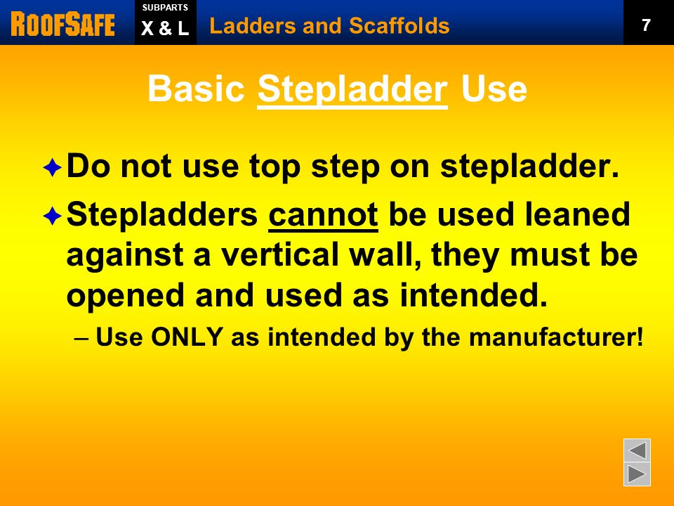 Basic Ladder Use  Don't move a ladder that is occupied.