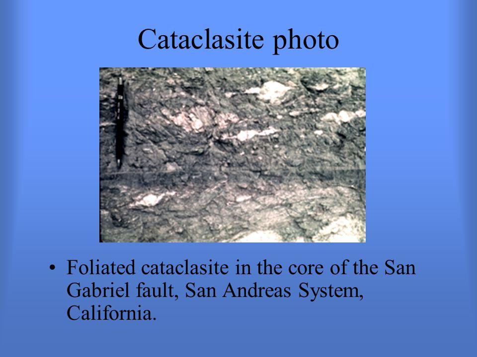 Cataclasite photo Foliated cataclasite in the core of the San Gabriel fault, San Andreas System, California.
