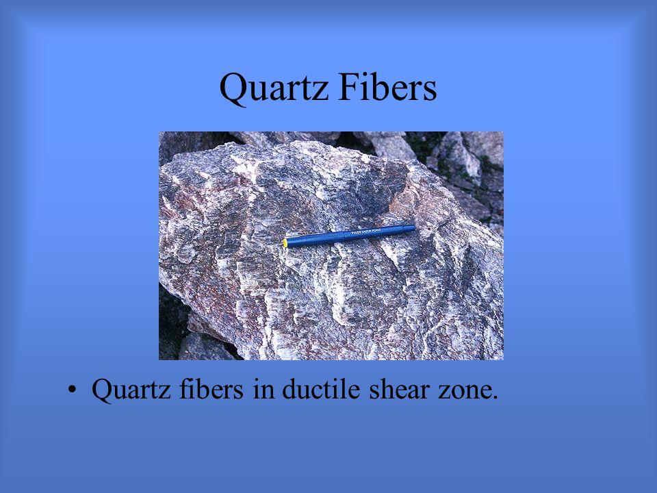 Quartz Fibers Quartz fibers in ductile shear zone.