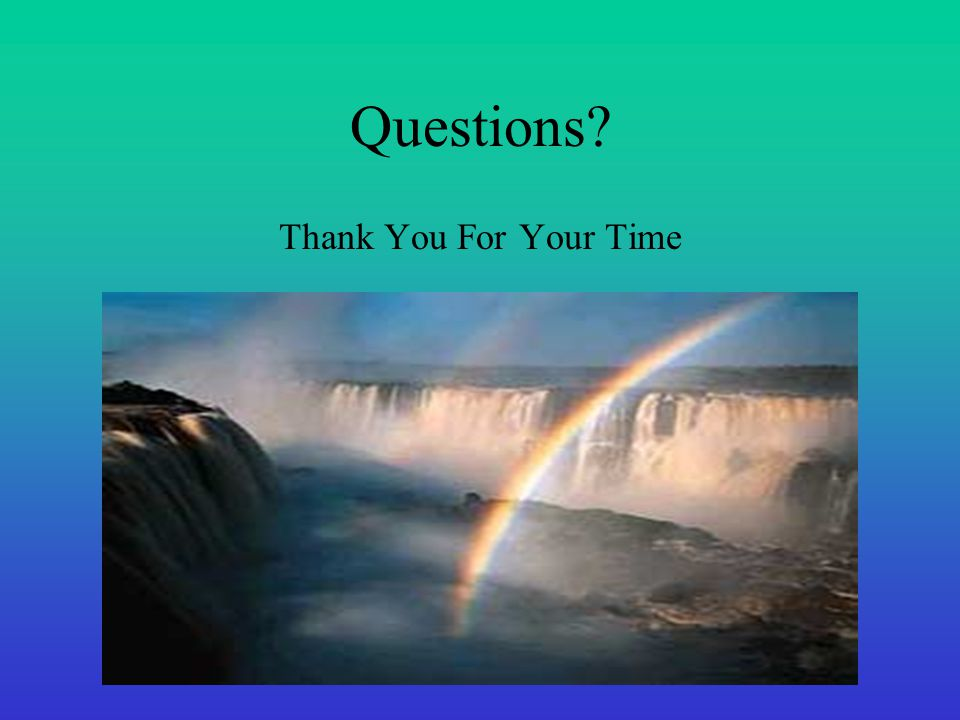 Questions? Thank You For Your Time