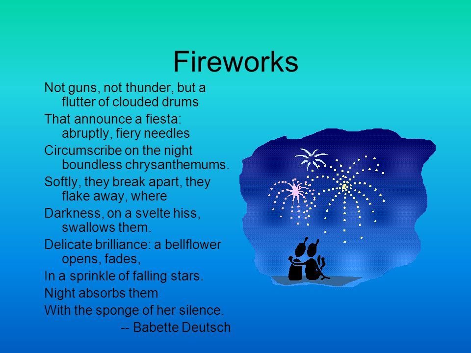 Fireworks Not guns, not thunder, but a flutter of clouded drums That announce a fiesta: abruptly, fiery needles Circumscribe on the night boundless ch