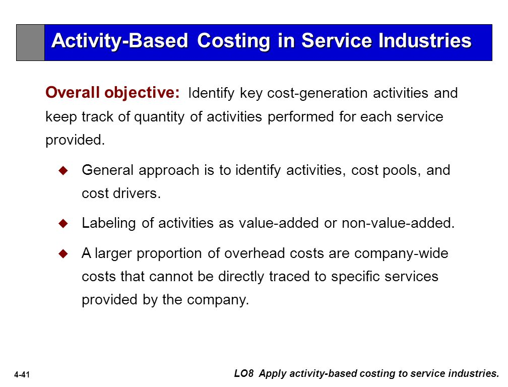 4-41 LO8 Apply activity-based costing to service industries.