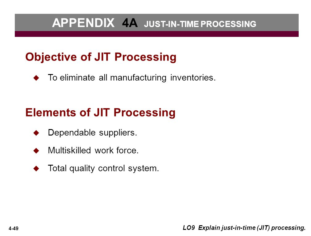 4-49 LO9 Explain just-in-time (JIT) processing.