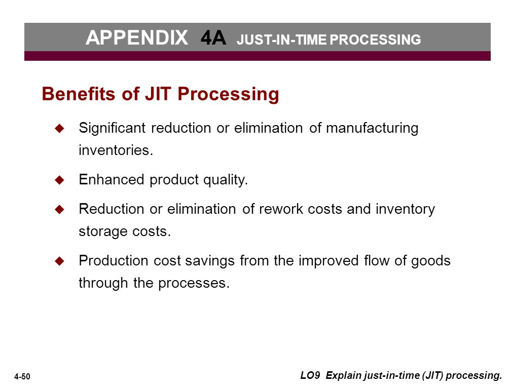 4-50 LO9 Explain just-in-time (JIT) processing.