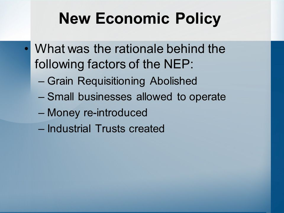 New Economic Policy Grain Requisitioning Abolished –Surpluses beyond a quota could be sold freely (and at a profit) Small businesses allowed to operate –Artisans and small concerns were allowed to operate once more.