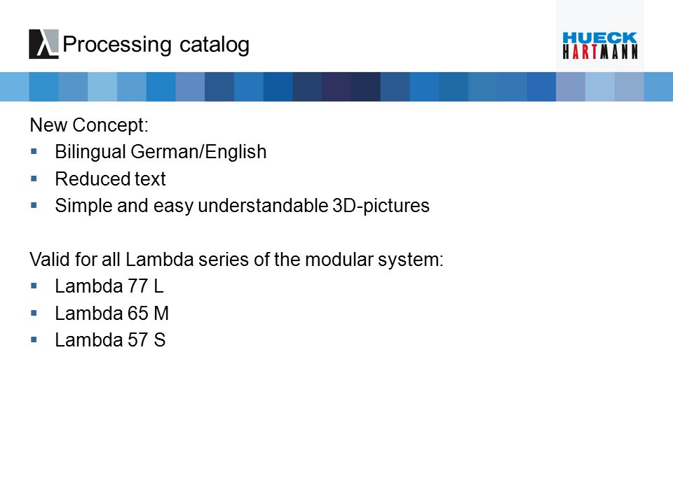 Processing catalog New Concept:  Bilingual German/English  Reduced text  Simple and easy understandable 3D-pictures Valid for all Lambda series of