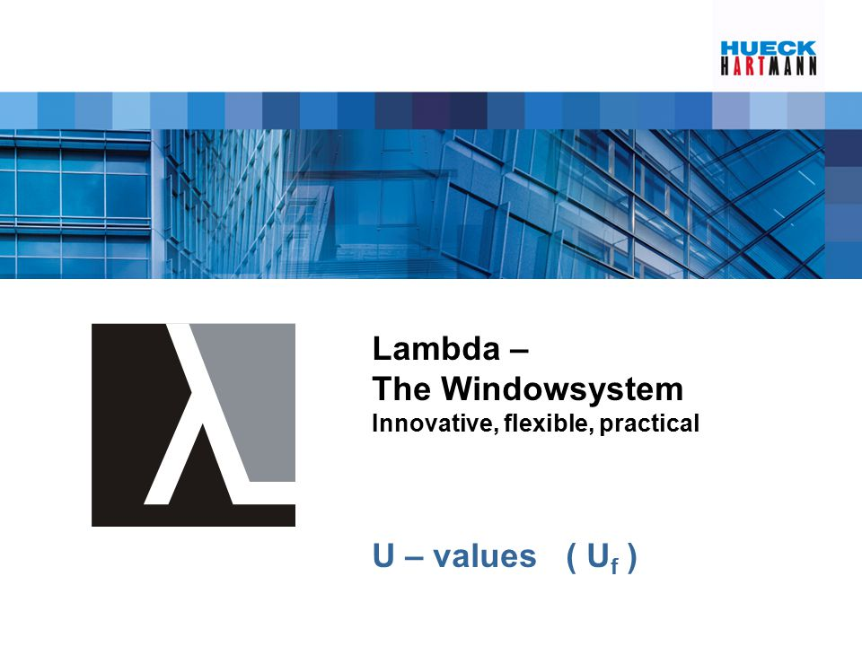 Lambda – The Windowsystem Innovative, flexible, practical U – values ( U f )