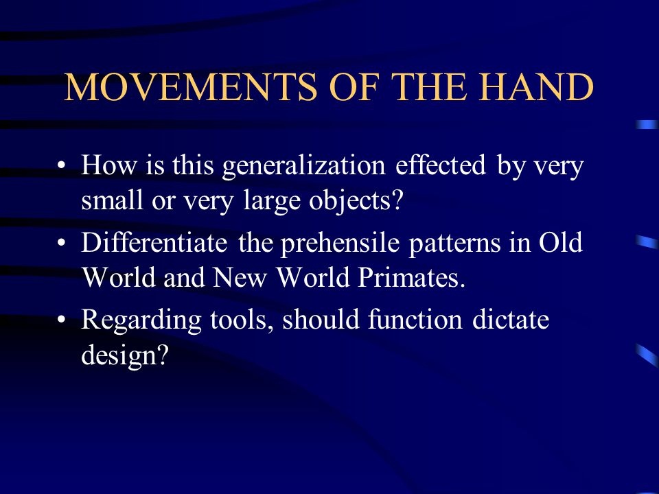 MOVEMENTS OF THE HAND There are two main patterns and two subsidiary prehensile patterns: Main precision - thumb held against pulp (pulp to pulp) power - thumb held against palm Subsidiary hook - without thumb scissors - without thumb The type of grip used is a function of the activity itself & does not depend on the shape or size of the object gripped.