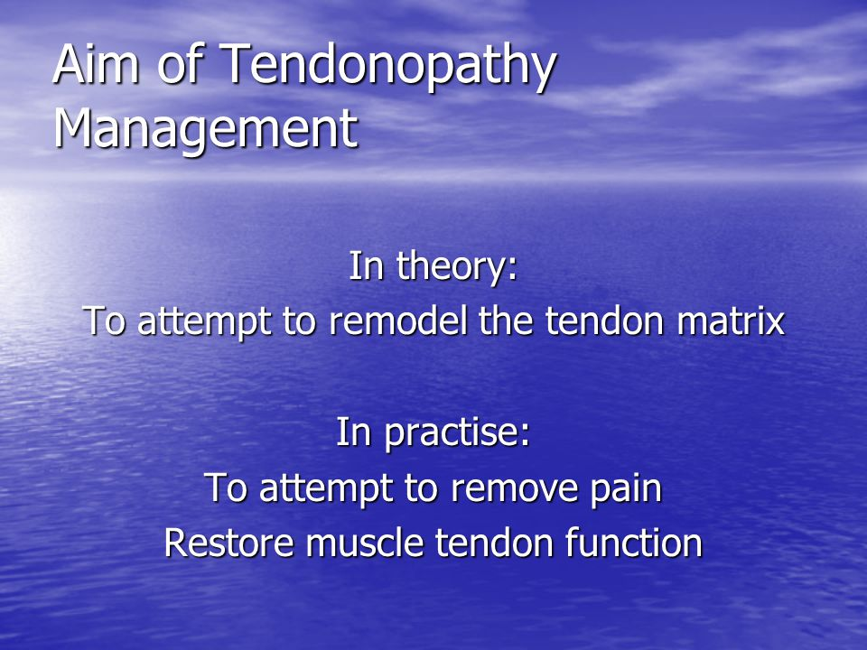In theory: To attempt to remodel the tendon matrix In practise: To attempt to remove pain Restore muscle tendon function Aim of Tendonopathy Managemen