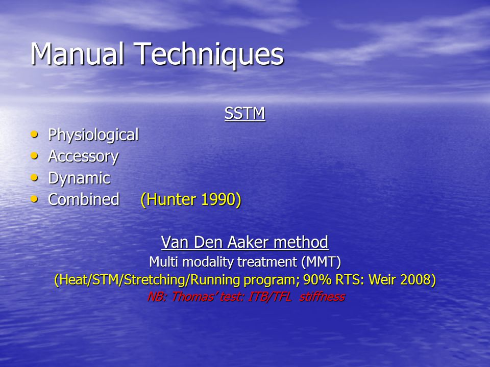 Manual Techniques SSTM Physiological Physiological Accessory Accessory Dynamic Dynamic Combined (Hunter 1990) Combined (Hunter 1990) Van Den Aaker met