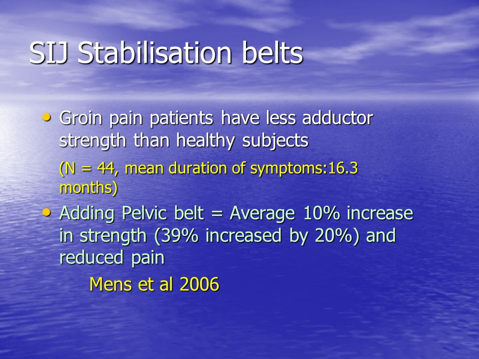 SIJ Stabilisation belts Groin pain patients have less adductor strength than healthy subjects Groin pain patients have less adductor strength than hea