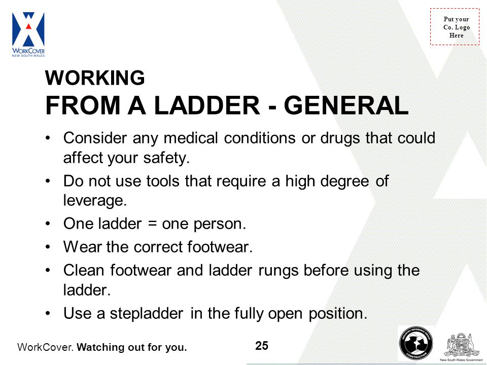 WorkCover. Watching out for you. Put your Co. Logo Here Consider any medical conditions or drugs that could affect your safety. Do not use tools that