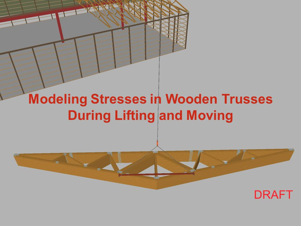 Modeling Stresses in Wooden Trusses During Lifting and Moving DRAFT