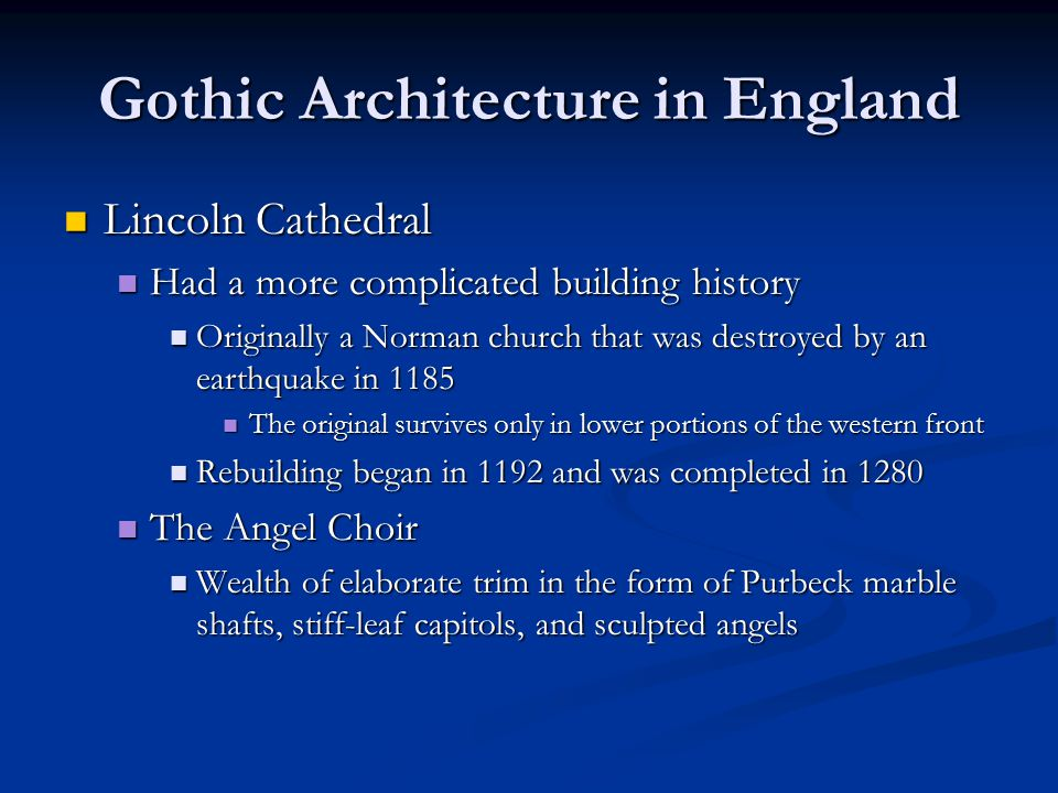 Gothic Architecture in England Lincoln Cathedral Lincoln Cathedral Had a more complicated building history Had a more complicated building history Ori
