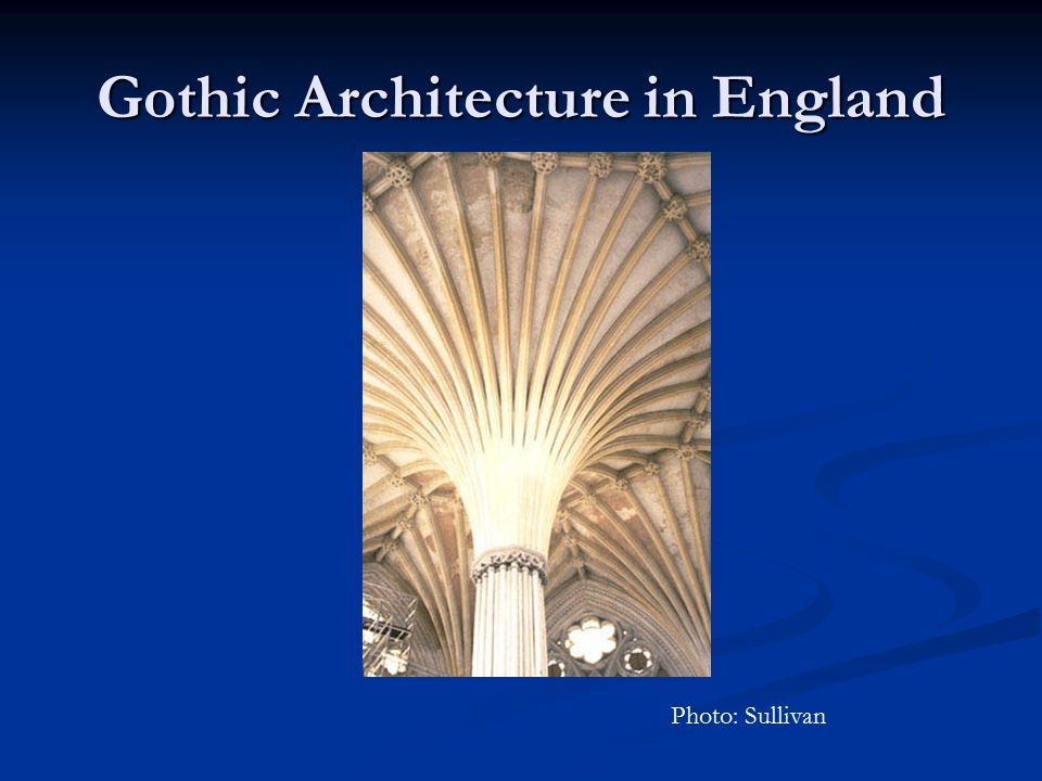 Gothic Architecture in England Photo: Sullivan
