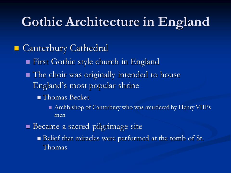 Gothic Architecture in England Canterbury Cathedral Canterbury Cathedral First Gothic style church in England First Gothic style church in England The