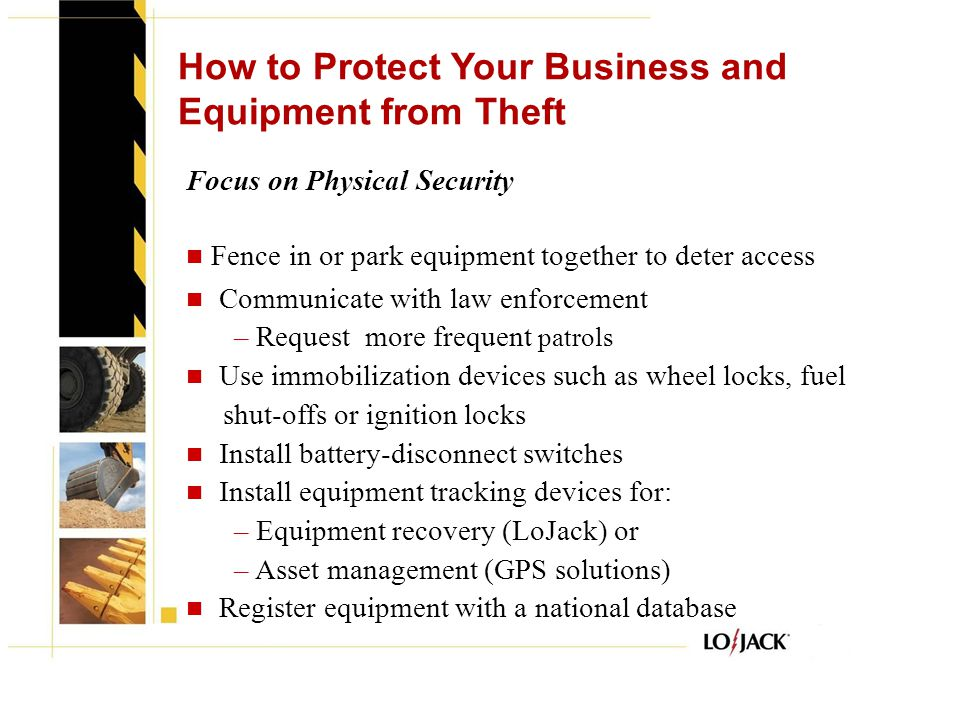 How to Protect Your Business and Equipment from Theft Focus on Physical Security Fence in or park equipment together to deter access Communicate with