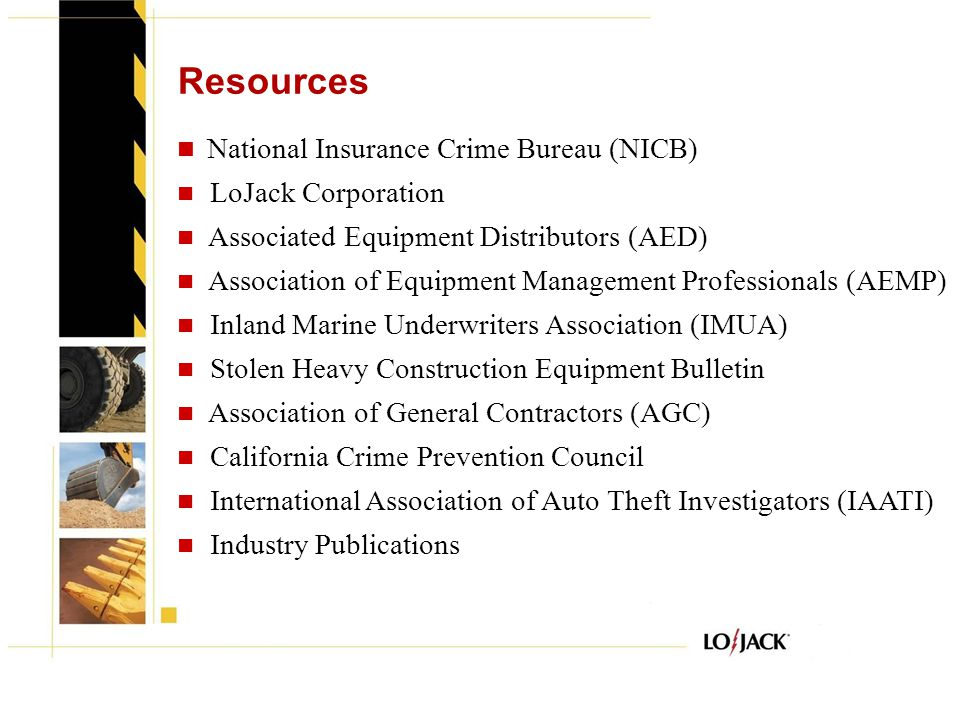 Resources National Insurance Crime Bureau (NICB) LoJack Corporation Associated Equipment Distributors (AED) Association of Equipment Management Profes
