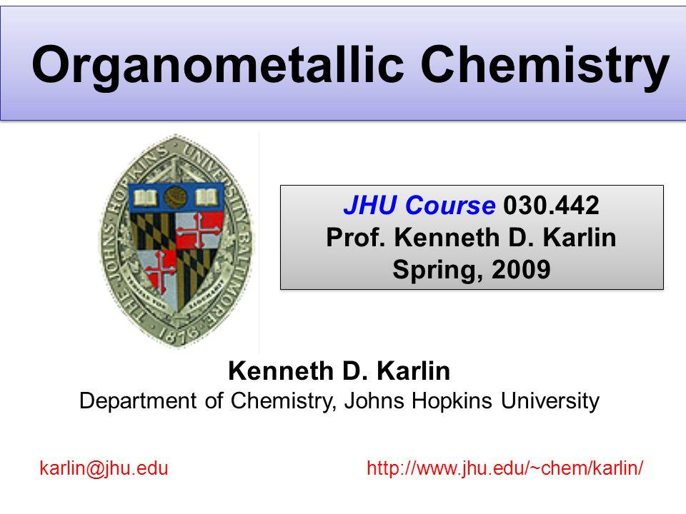 Organometallic Chemistry 030.442 Prof.Kenneth D.
