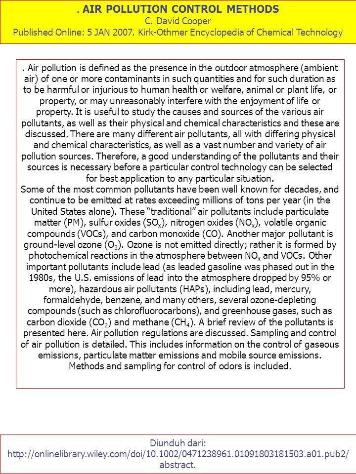 . AIR POLLUTION CONTROL METHODS C. David Cooper Published Online: 5 JAN 2007. Kirk-Othmer Encyclopedia of Chemical Technology Diunduh dari: http://onl