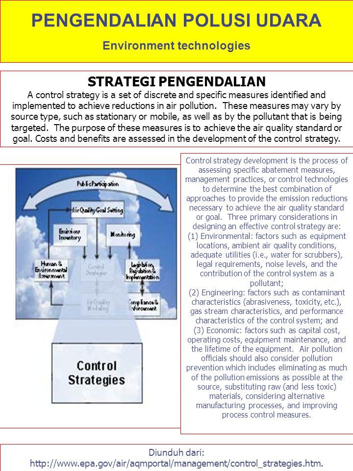 PENGENDALIAN POLUSI UDARA Environment technologies Diunduh dari: http://www.epa.gov/air/aqmportal/management/control_strategies.htm. STRATEGI PENGENDA