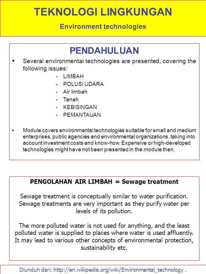 PENDAHULUAN  Several environmental technologies are presented, covering the following issues: -LIMBAH -POLUSI UDARA -Air limbah -Tanah -KEBISINGAN -P