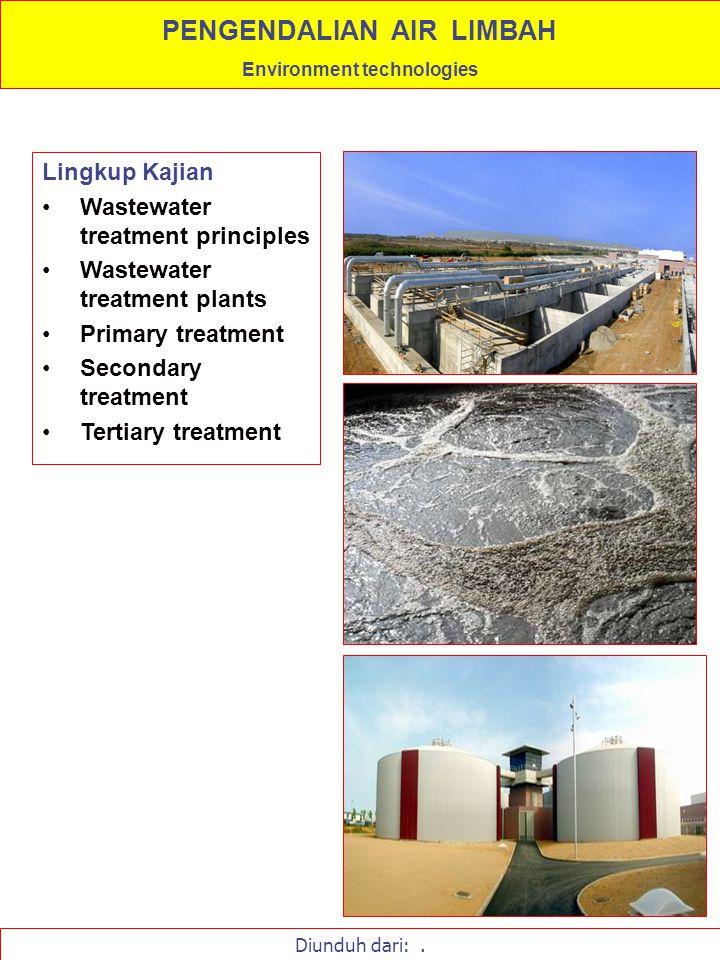 Lingkup Kajian Wastewater treatment principles Wastewater treatment plants Primary treatment Secondary treatment Tertiary treatment PENGENDALIAN AIR L