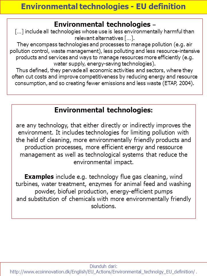 Environmental technologies - EU definition Diunduh dari: http://www.ecoinnovation.dk/English/EU_Actions/Environmental_technolgy_EU_definition/. Enviro