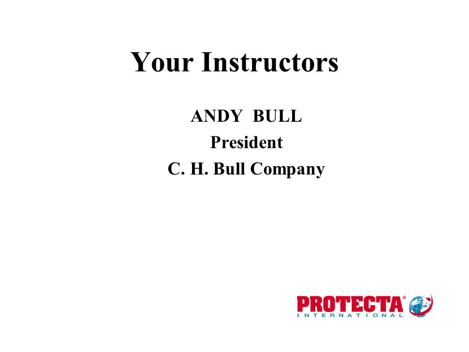Your Instructors ANDY BULL President C. H. Bull Company