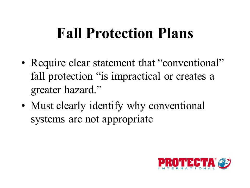 What if Conventional Fall Protection Will Not Work Fall protection plans are acceptable alternative –Very restrictive –Very specific