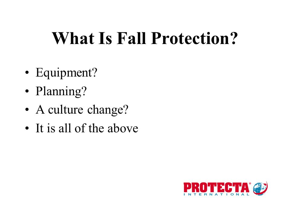 What Is Fall Protection? Equipment? Planning? A culture change? It is all of the above