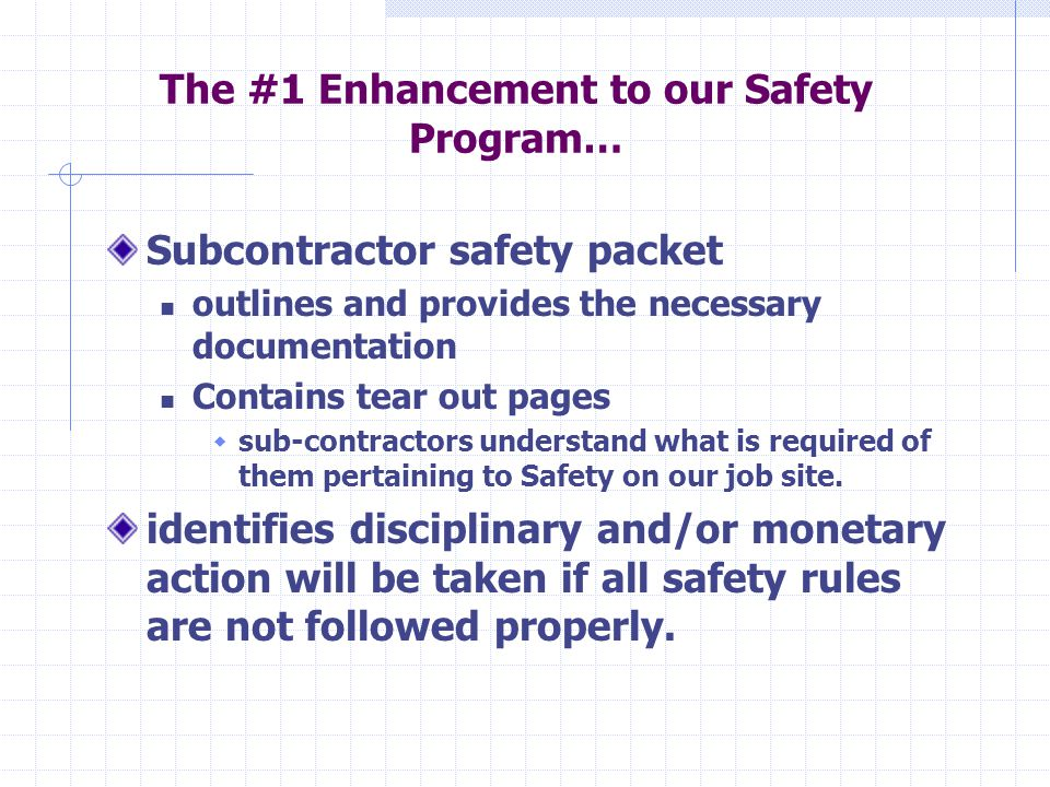 The #1 Enhancement to our Safety Program… Subcontractor safety packet outlines and provides the necessary documentation Contains tear out pages  sub-