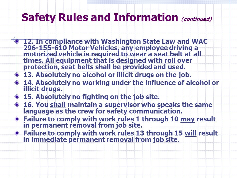 Safety Rules and Information (continued) 12. In compliance with Washington State Law and WAC 296-155-610 Motor Vehicles, any employee driving a motori