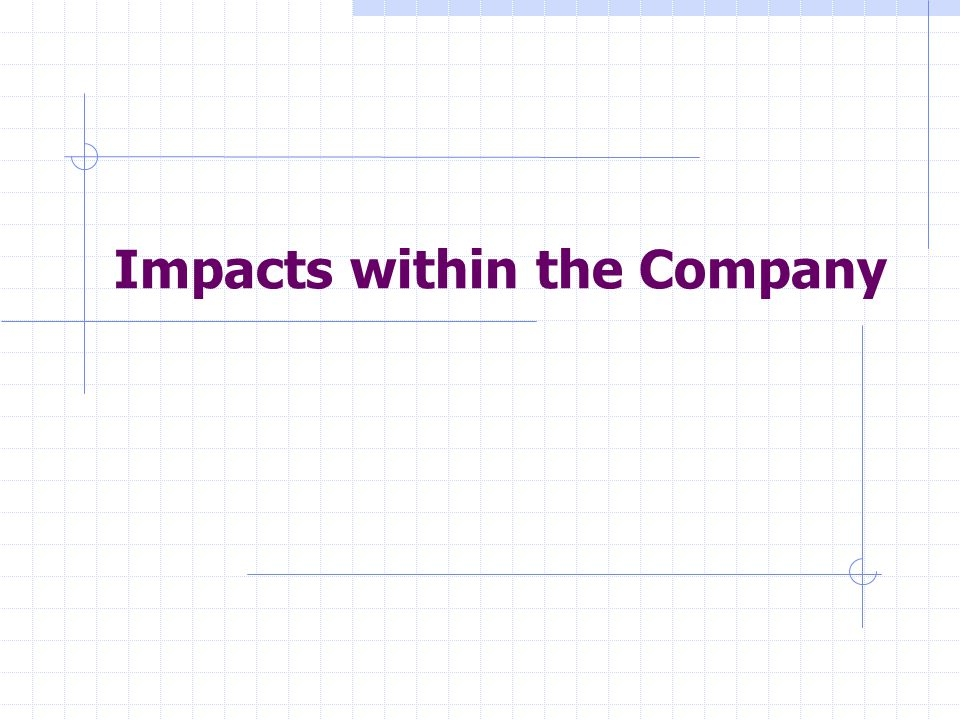 Impacts within the Company