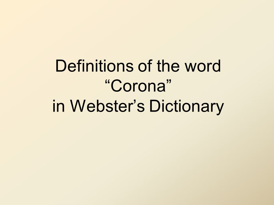 Definitions of the word Corona in Webster's Dictionary