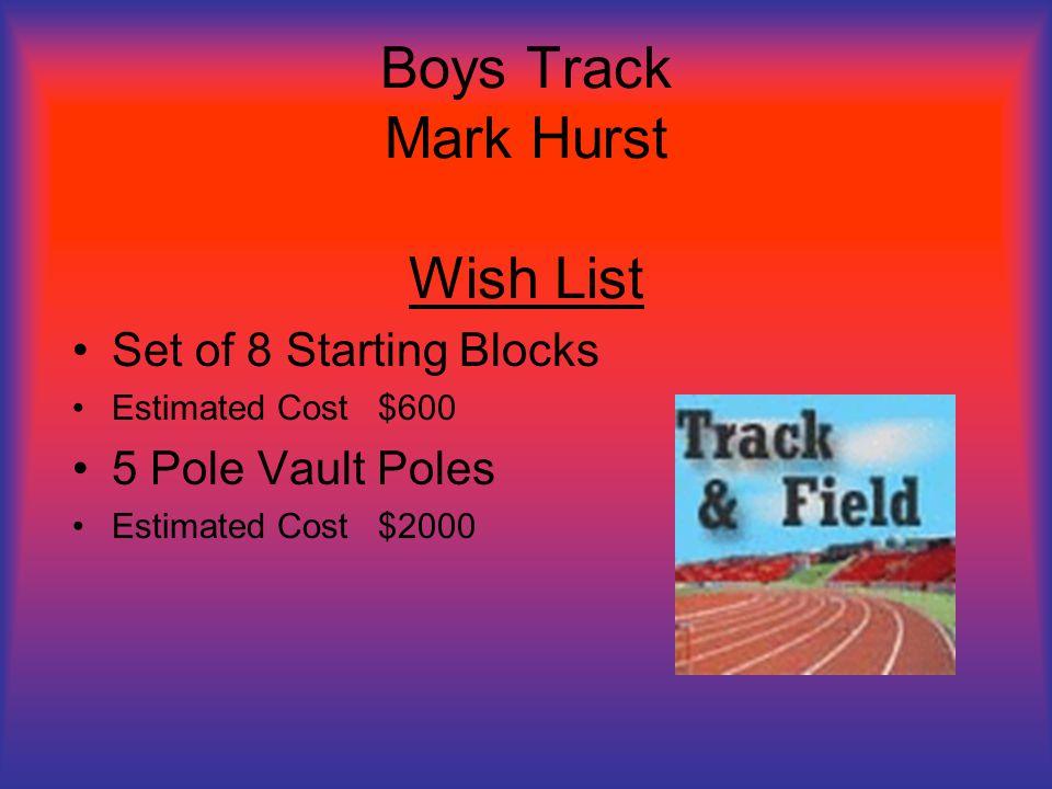 Boys Track Mark Hurst Wish List Set of 8 Starting Blocks Estimated Cost $600 5 Pole Vault Poles Estimated Cost $2000
