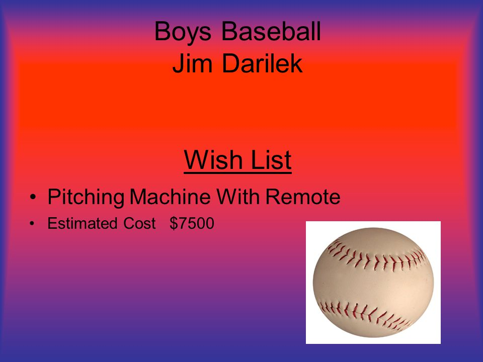 Boys Baseball Jim Darilek Wish List Pitching Machine With Remote Estimated Cost $7500
