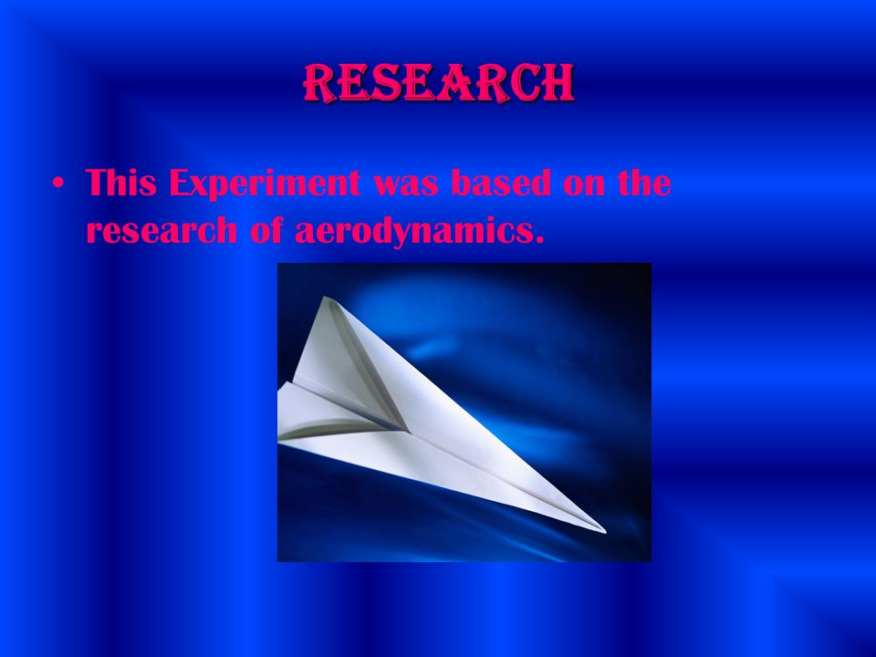 Research This Experiment was based on the research of aerodynamics.