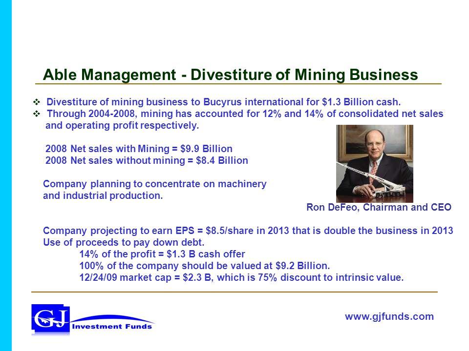 Able Management - Divestiture of Mining Business  Divestiture of mining business to Bucyrus international for $1.3 Billion cash.