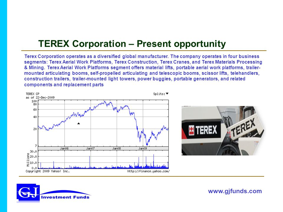 TEREX Corporation – Present opportunity www.gjfunds.com Terex Corporation operates as a diversified global manufacturer.
