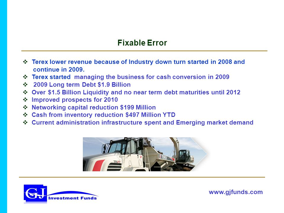 Fixable Error  Terex lower revenue because of Industry down turn started in 2008 and continue in 2009.