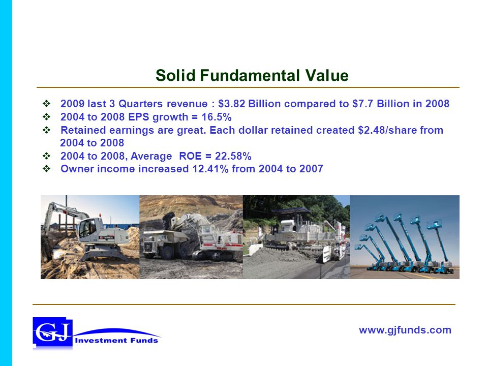 Solid Fundamental Value  2009 last 3 Quarters revenue : $3.82 Billion compared to $7.7 Billion in 2008  2004 to 2008 EPS growth = 16.5%  Retained earnings are great.