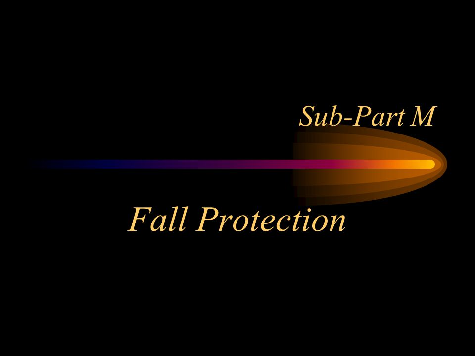 Sub-Part M Fall Protection