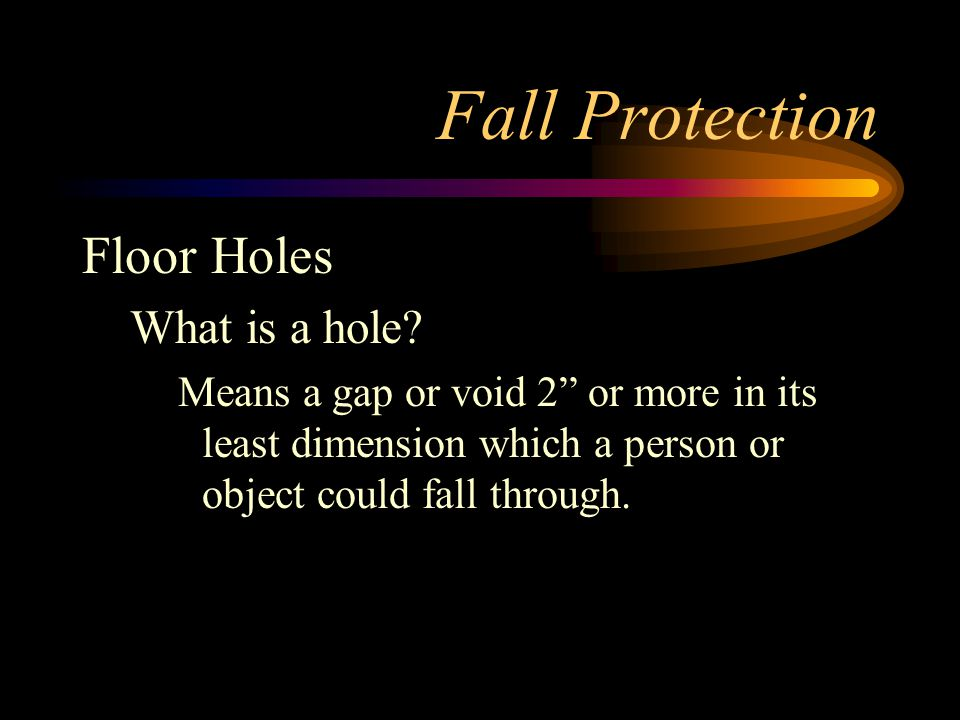 Fall Protection Floor Holes What is a hole.